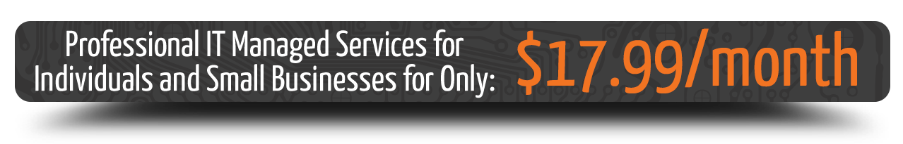 Proffessional IT Managed Services for Individuals and Small Businesses for only $17.99 per month
